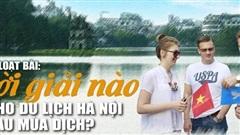 Loạt bài: Lời giải nào cho du lịch Hà Nội sau mùa dịch?