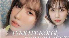 Lynk Lee chính thức lên tiếng sau khi liên tục bị miệt thị: Từng không màng tính mạng để phẫu thuật nên mấy lời tiêu cực không còn xi-nhê!