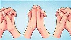 Nắm hai tay lại và xem ngón tay đặt thế nào: Bài test đơn giản hé lộ những bí mật sâu kín nhất về tính cách