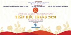 'Tài năng diễn viên sân khấu cải lương Trần Hữu Trang' 2020 Nhiều anh tài góp mặt