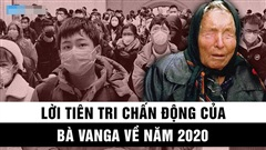 Ứng nghiệm lời tiên tri Vanga trong năm 2020