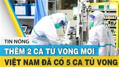 ĐỪNG LỠ ngày 2/8: Việt Nam có 6 bệnh nhân COVID-19 tử vong; 2,5 điểm/môn vẫn đỗ lớp 10 công lập Hà Nội