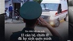 Xin vĩnh biệt 13 cán bộ, chiến sĩ đã quên mình vì nhân dân