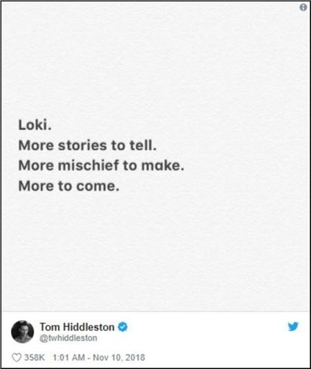 Trên thực tế, trước đâyTom Hiddleston cũng từng úp mở về số phận của nhân vật Loki thông qua một bài đăng ẩn ý trên Twitter riêng của mình (Dịch:'Loki, còn nhiều câu chuyện để kể, còn nhiều trò lừa lọc để thực hiện, và còn nhiều điều nữa sẽ đến).