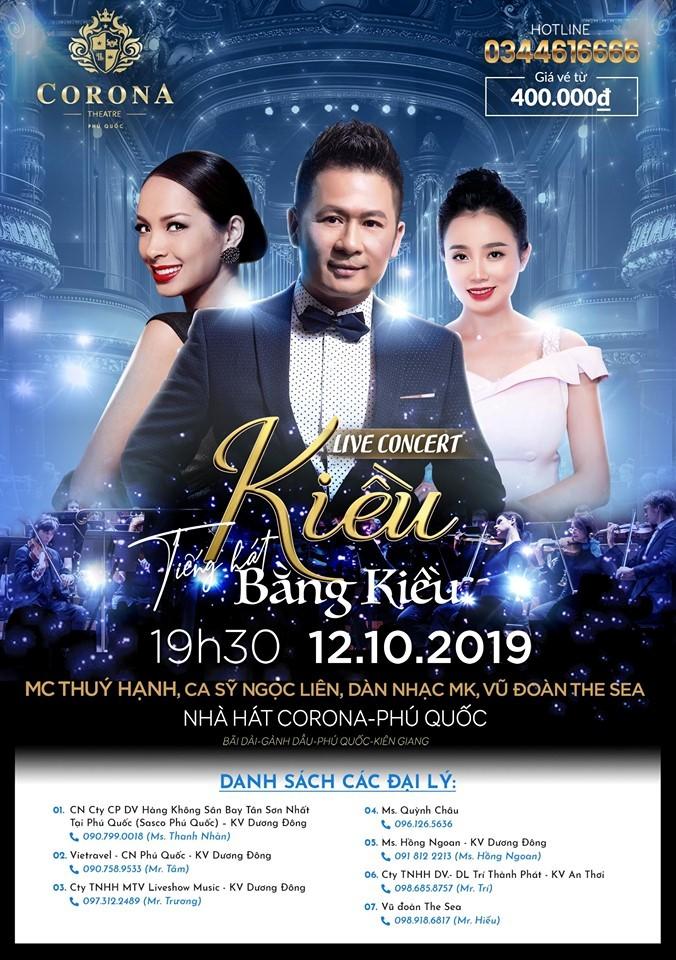 Live Concert Kiều diễn ra vào 19h30 ngày 12 tháng 10 tại nhà hát Corona - Phú Quốc. Để sở hữu sớm nhất những chiếc vé của Live Concert Kiều bạn có thể liên lạc danh sách các đại lý.