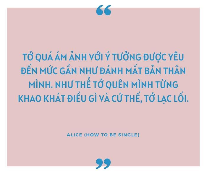Alice là cô gái tưởng chừng như an phận bên cạnh người bạn trai lâu năm, hạnh phúc với mối tình chân thành đó suốt những năm trưởng thành. Thế nhưng sau cùng, Alice nhận ra tình yêu đó làm cô đứng yên tại chỗ, quên mất những mong muốn, bản ngã của mình và cứ thế lạc lối. Đôi lúc được yêu không phải là tất cả, chỉ cần sống mỗi ngày tốt hơn, hài lòng về bản thân và càm nhận sự thoải mái trong tâm hồn là đủ.