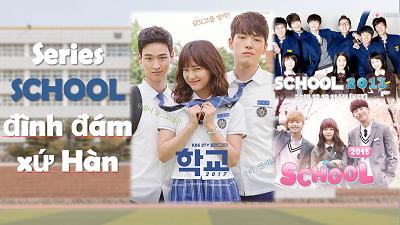 Nhân dịp nghỉ tết lần thứ…n, 'cày' lại series School đình đám xứ Hàn trước thềm phiên bản 2020 lên sóng