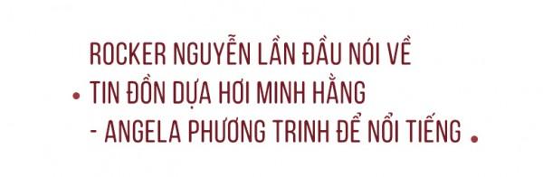 Rocker Nguyễn nói về tin đồn cặp đại gia, dựa hơi Minh Hằng - Angela Phương Trinh để nổi tiếng 3