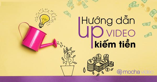 Hướng dẫn cách up video kiếm tiền trên Mocha 0