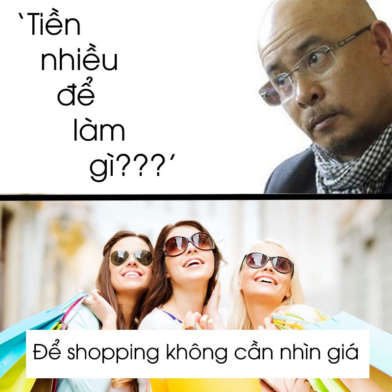 Còn với những cô nàng nghiện mua sắm thì sao? 'Để shopping không cần nhìn giá'.