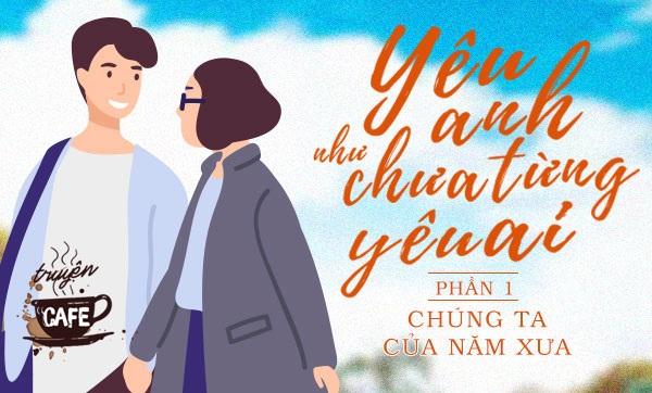 Yêu anh như chưa từng yêu ai (Phần IV): Chúng ta của năm xưa 0