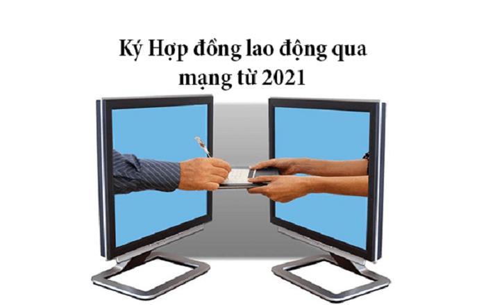 Từ 01/01/2021 chấp nhận HĐLĐ được thông qua phương tiện điện tử dưới hình thức thông điệp dữ liệu