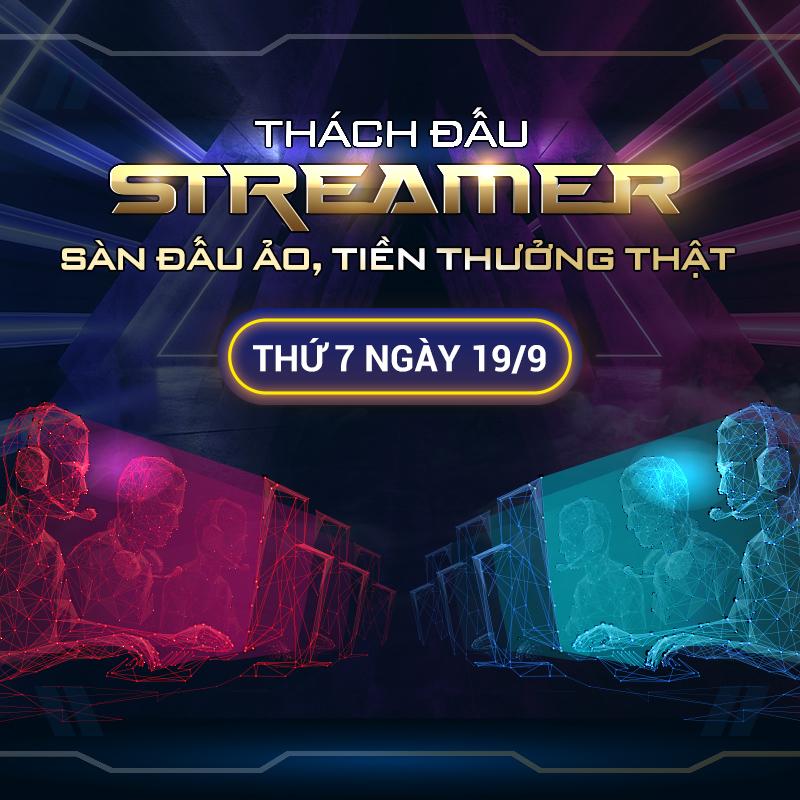 Sự kiện Thách đấu Streamer: Sàn đấu ảo, tiền thưởng thật - Ngày 19/9 0