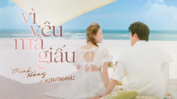 Minh Hằng trong trẻo, hồn nhiên trong MV mới 'Vì yêu mà giấu'kết hợp cùng với Rapper Hieuthuhai.