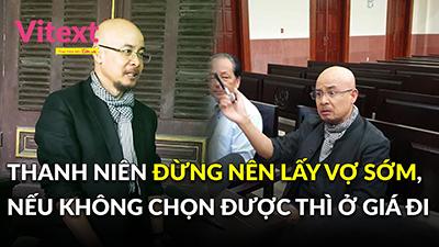 Ông Đặng Lê Nguyên Vũ: Thanh niên đừng nên lấy vợ sớm, nếu không chọn được thì ở giá đi