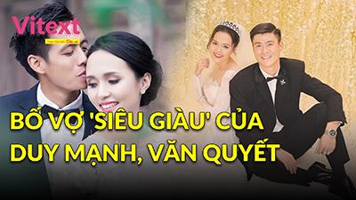 Bố vợ 'siêu giàu' của Văn Quyết, Duy Mạnh là ai?