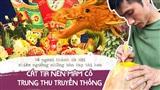 Về ngoại thành Hà Nội, chiêm ngưỡng những bàn tay tài hoa cắt tỉa nên mâm cỗ Trung thu truyền thống