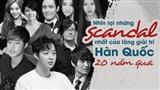 Nhìn lại những scandal chấn động nhất của làng giải trí Hàn Quốc trong 20 năm qua