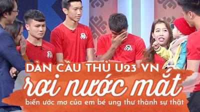 Điều ước thứ 7: Dàn cầu thủ U23 VN rơi nước mắt biến ước mơ của em bé ung thư thành sự thật