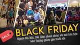 Black Friday: Người Hà Nội, Sài Gòn chen chúc vã mồ hôi hột 'săn' hàng giảm giá buổi tối
