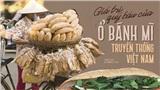 Câu chuyện về bánh mì nhân thịt truyền thống: Từ món ăn chỉ vài chục ngàn đến 'siêu sandwich' Việt Nam chinh phục thế giới