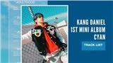 Kang Daniel tung tracklist cho album 'CYAN': Ca khúc chủ đề được lựa chọn