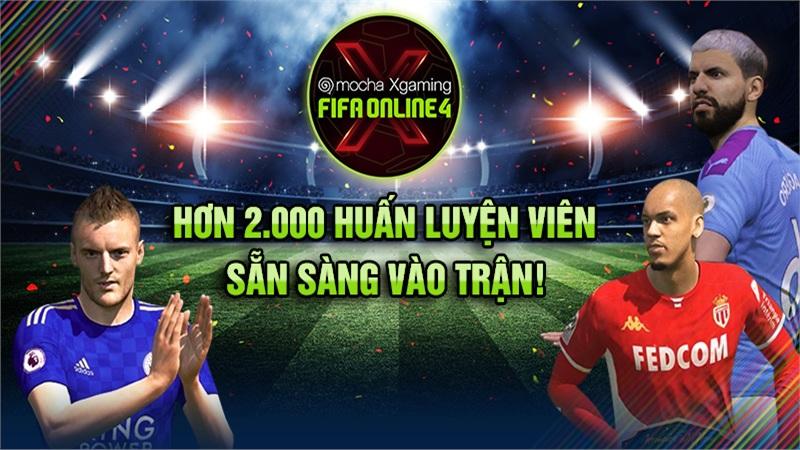 Chính thức đóng cổng đăng ký Mocha Xgaming: FIFA Online 4 - Hơn 2.000 huấn luyện viên sẵn sàng vào trận