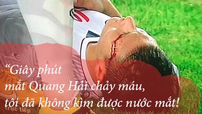 'Giây phút mắt Quang Hải chảy máu tôi đã không kìm được nước mắt'