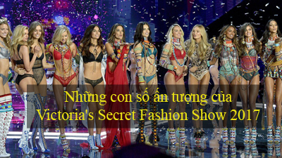 Những con số ấn tượng của Victoria's Secret Fashion Show 2017