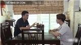 'Về nhà đi con' gây choáng: Ông Quốc xúi Bảo 'ăn cơm trước kẻng' để có được Dương