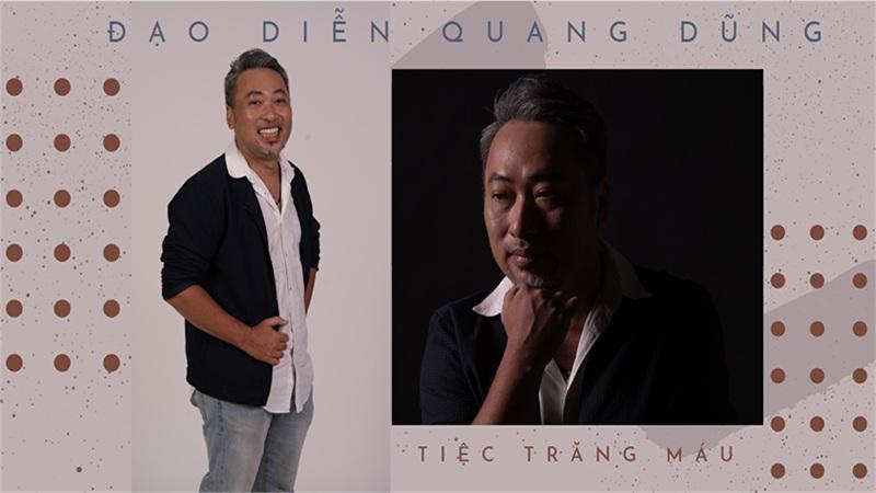 Đạo diễn Nguyễn Quang Dũng lý giải tên phim 'Tiệc trăng máu', khen ngợi Kaity Nguyễn hết lời