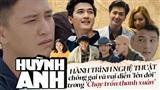 Huỳnh Anh: Hành trình nghệ thuật chông gai và vai diễn 'lên đời' trong 'Chạy trốn thanh xuân'