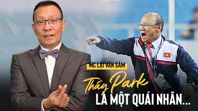 MC Lại Văn Sâm thú nhận từng nghi ngờ khả năng của HLV Park Hang Seo