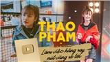 Mất 2 năm mới nhận được nút vàng Youtube, Thảo Phạm khẳng định: 'Không phải ăn may'