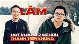 Lâm Python - Từ chàng trai từng đạt 13 học bổng Mỹ đến hot vlogger truyền lửa cho giới trẻ