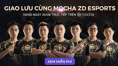 16h ngày 20/8: Giao lưu trực tiếp với đội Mocha ZD eSports, hướng tới chức vô địch SEA Game 30