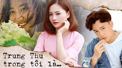 Sao Việt kể chuyện Trung thu: Người chạnh lòng Tết Đoàn viên không trọn vẹn, người tiết lộ kỷ niệm 'dở khóc dở cười'
