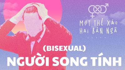 Người song tính (Bisexual): Một thể xác, hai bản ngã