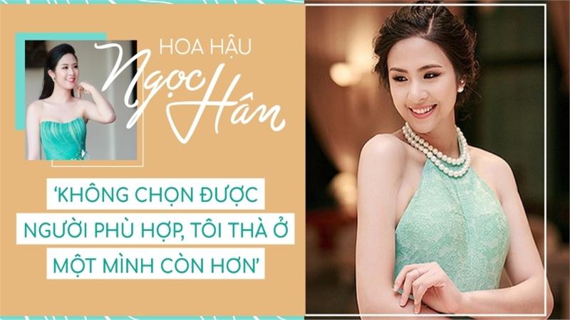 Hoa hậu Ngọc Hân: 'Không chọn được người phù hợp, tôi thà ở một mình còn hơn'