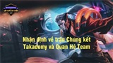 Nhận định trận chung kết Mocha Xgaming Liên quân Đại chiến: Takademy gặp Quan Hệ Team - Ngôi vương sẽ về tay ai?