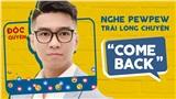 Độc quyền: Nghe PewPew chia sẻ chuyện 'comeback' - Mình muốn được trò chuyện với nhiều người!