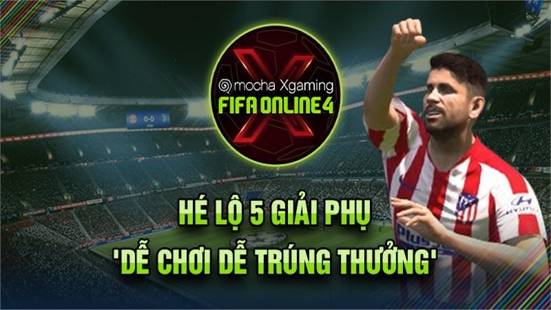 'Dễ chơi, dễ trúng thưởng', Mocha Xgaming: FIFA Online 4 công bố 5 giải phụ siêu 'hot'