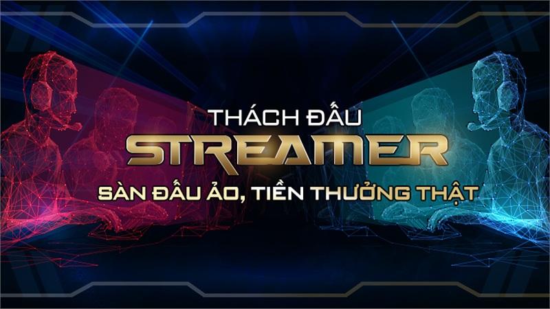 Thách đấu Streamer: Sàn đấu ảo, tiền thưởng thật - Sân chơi mới dành cho các game thủ muốn thể hiện bản thân