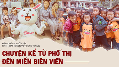 Hành trình 8 bữa tiệc sinh nhật xuyên Việt cùng Tiin.vn: Chuyện kể từ phố thị đến miền biên viễn