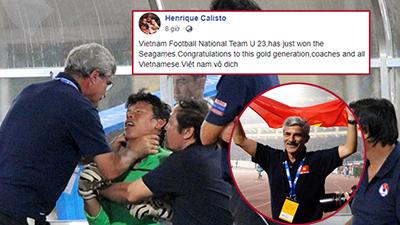 HLV Calisto - người 'bóp cổ' thủ môn ở chung kết SEA Games 2009 gửi thông điệp xúc động sau chiến thắng của U22 Việt Nam