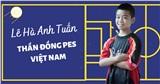 Thần đồng PES Lê Hà Anh Tuấn: 11 tuổi giành chức vô địch đầu tiên, khát khao leo lên đỉnh cao nhất của thế giới