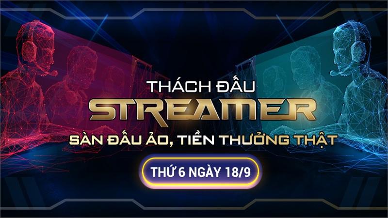 Sự kiện Thách đấu Streamer: Sàn đấu ảo, tiền thưởng thật - Ngày 18/9