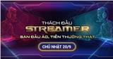 Sự kiện Thách đấu Streamer: Sàn đấu ảo, tiền thưởng thật - Ngày 20/9