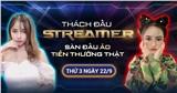 Sự kiện Thách đấu Streamer: Sàn đấu ảo, tiền thưởng thật - Ngày 22/9