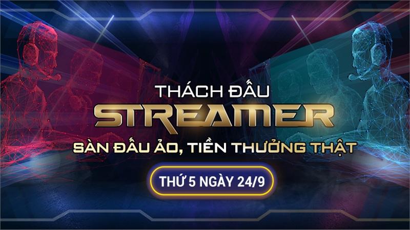 Sự kiện Thách đấu Streamer: Sàn đấu ảo, tiền thưởng thật - Ngày 24/9